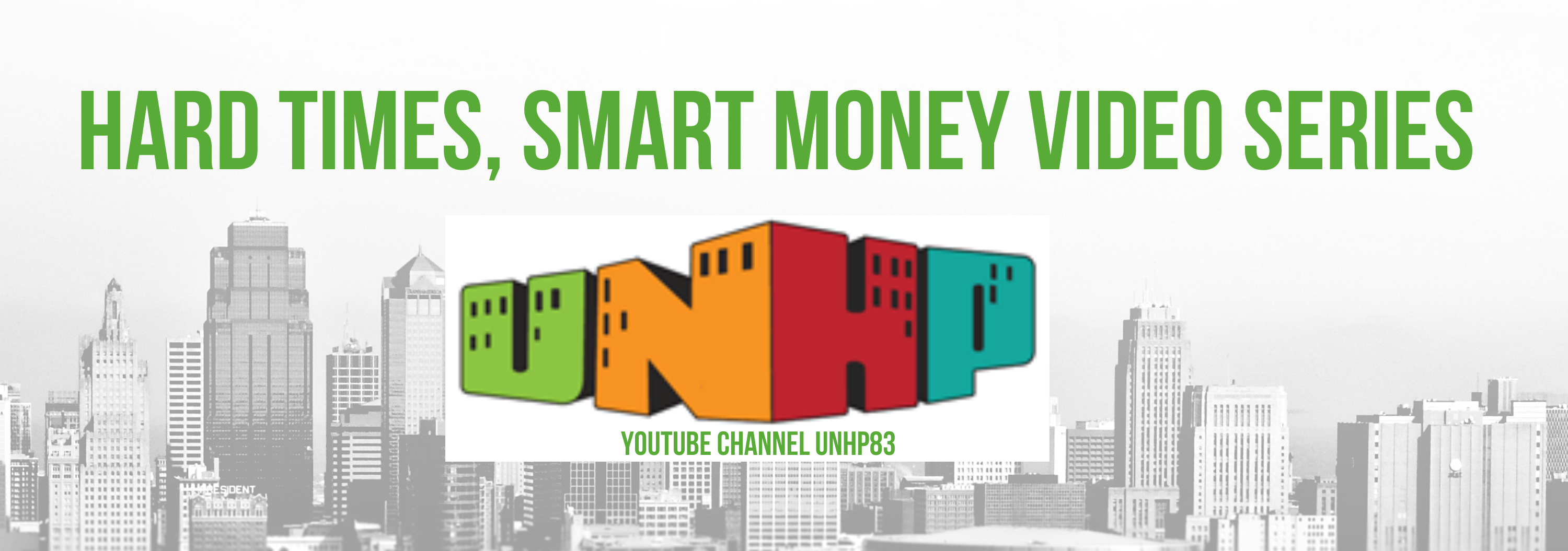 UNHP's Mini Financial Education Series: Hard Times Smart Money can be found on our Youtube Channel. Short smart videos to help you during these challenging financail times