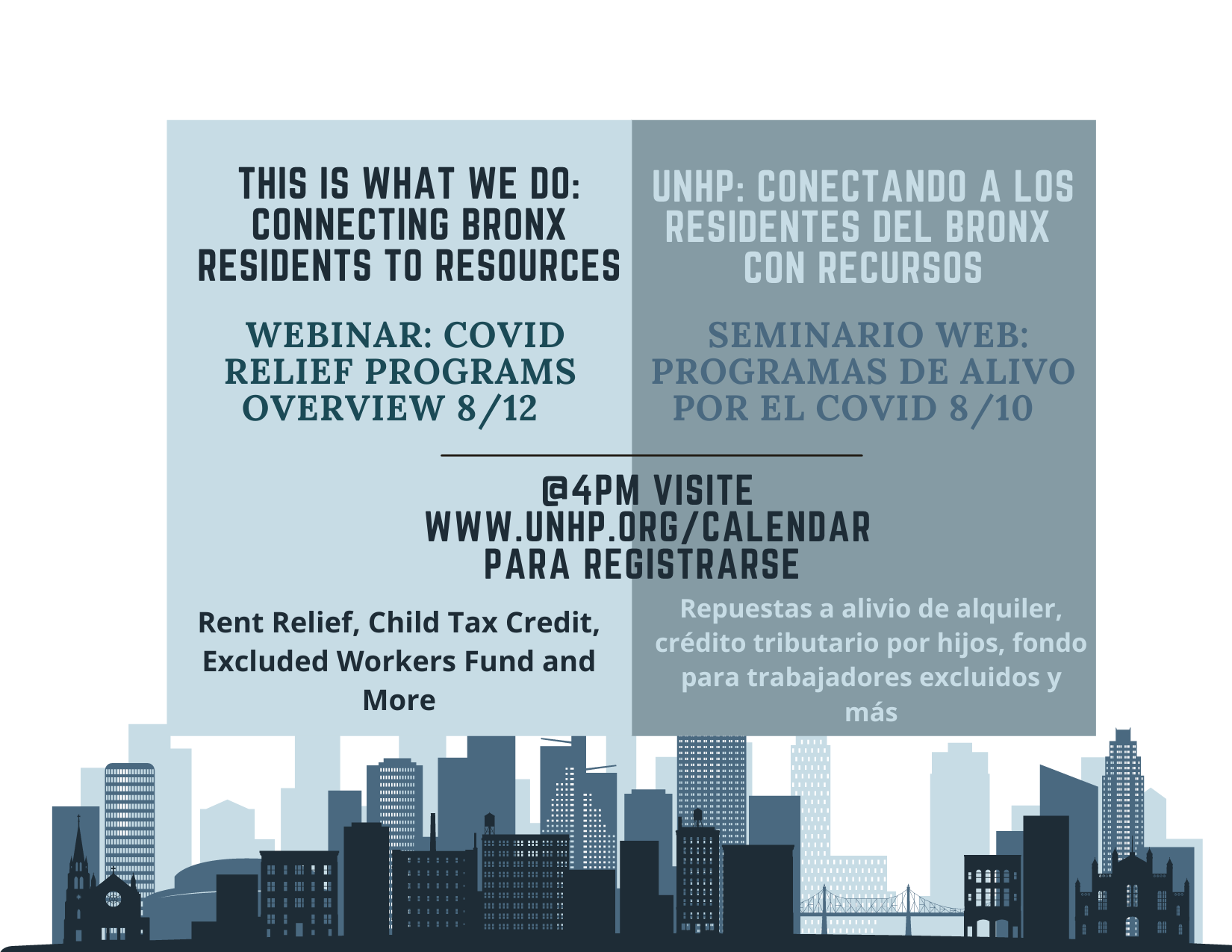 The UNHP Northwest Bronx Resource Center is hosting an open webinar in Spanish on August 10 and English on August 12th to provide an overview of current Covid relief programs including the Advanced Child Tax Credit, Emergency Rental Assistance, and the Excluded Workers Program. Jumelia Abrahamson will lead the overview and NWBRC bilingual staff will be available to answer questions, schedule appointments, and provide any needed referrals. Please share with anyone who may benefit from these programs.